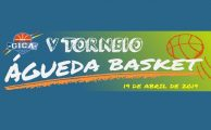 BASQUETEBOL| V TORNEIO ÁGUEDA BASKET - 19 DE ABRIL